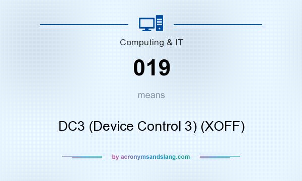 What does 019 mean? It stands for DC3 (Device Control 3) (XOFF)