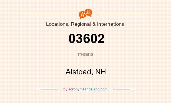 What does 03602 mean? It stands for Alstead, NH