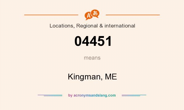 What does 04451 mean? It stands for Kingman, ME