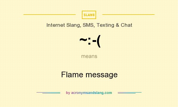 What does ~:-( mean? It stands for Flame message