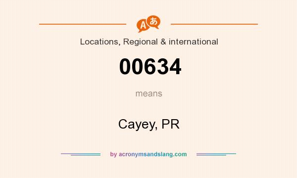 What does 00634 mean? It stands for Cayey, PR