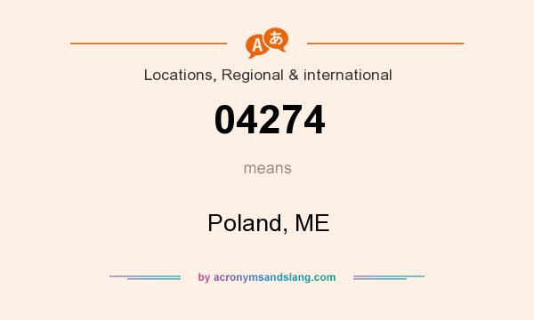 What does 04274 mean? It stands for Poland, ME