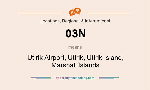 What does 03N mean? It stands for Utirik Airport, Utirik, Utirik Island, Marshall Islands