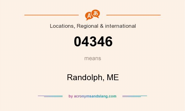 What does 04346 mean? It stands for Randolph, ME
