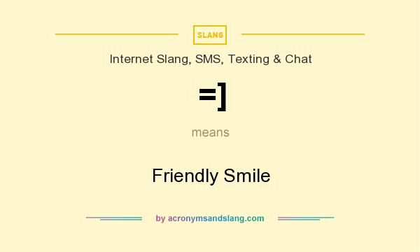 What does =] mean? It stands for Friendly Smile