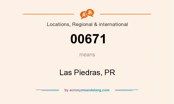 What does 00671 mean? It stands for Las Piedras, PR