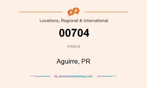 What does 00704 mean? It stands for Aguirre, PR