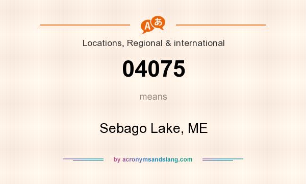 What does 04075 mean? It stands for Sebago Lake, ME