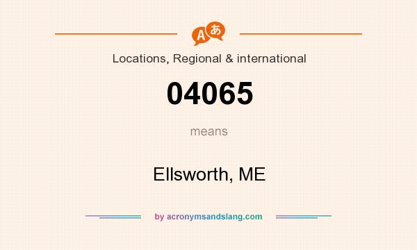 What does 04065 mean? It stands for Ellsworth, ME
