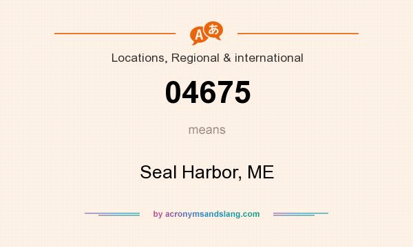 What does 04675 mean? It stands for Seal Harbor, ME