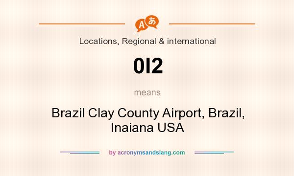 What does 0I2 mean? It stands for Brazil Clay County Airport, Brazil, Inaiana USA