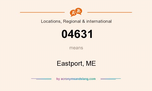 What does 04631 mean? It stands for Eastport, ME