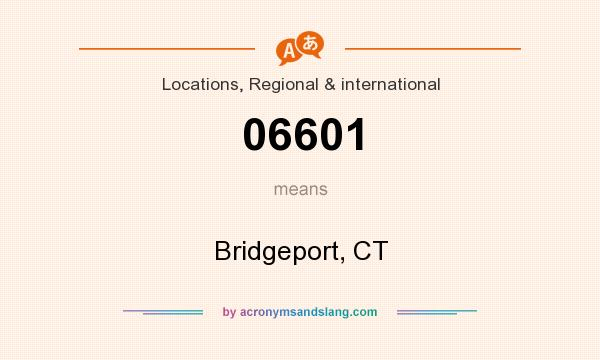 What does 06601 mean? It stands for Bridgeport, CT
