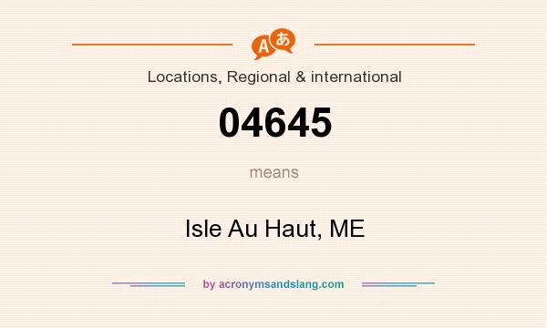 What does 04645 mean? It stands for Isle Au Haut, ME