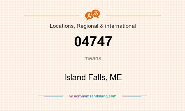 What does 04747 mean? It stands for Island Falls, ME