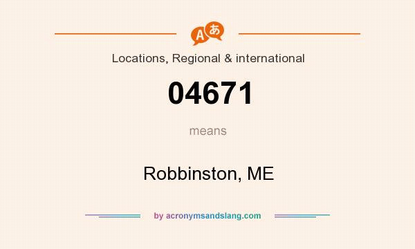 What does 04671 mean? It stands for Robbinston, ME