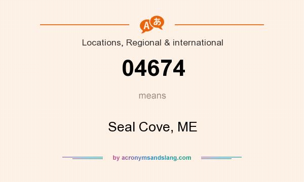 What does 04674 mean? It stands for Seal Cove, ME