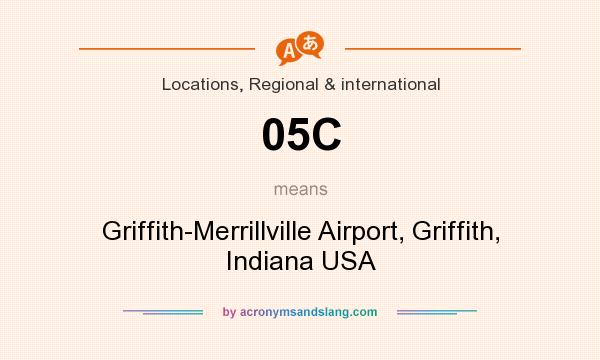 What does 05C mean? It stands for Griffith-Merrillville Airport, Griffith, Indiana USA
