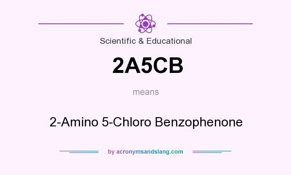 What does 2A5CB mean? It stands for 2-Amino 5-Chloro Benzophenone