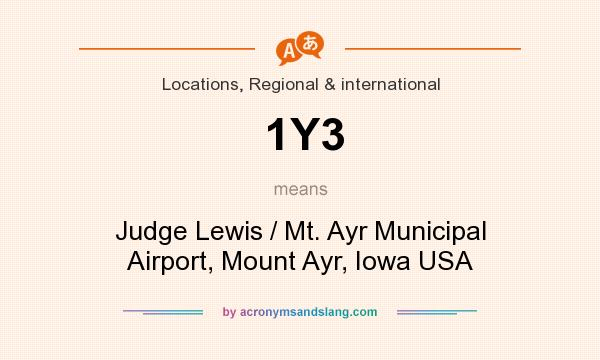 What does 1Y3 mean? It stands for Judge Lewis / Mt. Ayr Municipal Airport, Mount Ayr, Iowa USA