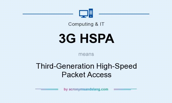 What does 3G HSPA mean? It stands for Third-Generation High-Speed Packet Access