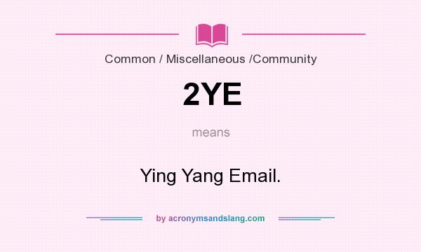 What does 2YE mean? It stands for Ying Yang Email.