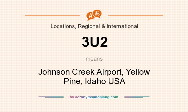 What does 3U2 mean? It stands for Johnson Creek Airport, Yellow Pine, Idaho USA