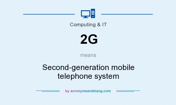 What does 2G mean? It stands for Second-generation mobile telephone system