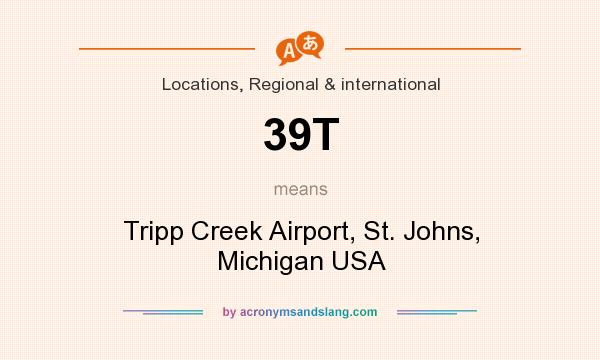 What does 39T mean? It stands for Tripp Creek Airport, St. Johns, Michigan USA