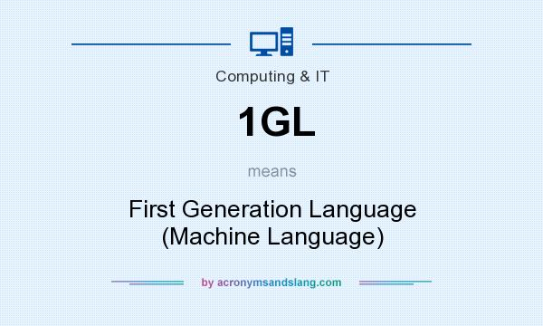 What does 1GL mean? It stands for First Generation Language (Machine Language)