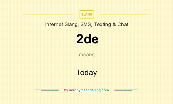 What does 2de mean? It stands for Today