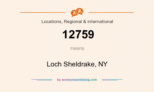 What does 12759 mean? It stands for Loch Sheldrake, NY