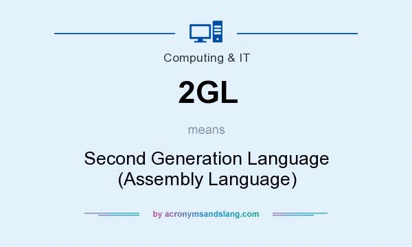 What does 2GL mean? It stands for Second Generation Language (Assembly Language)