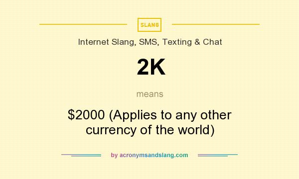 What does 2K mean? It stands for $2000 (Applies to any other currency of the world)