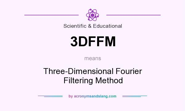 What does 3DFFM mean? It stands for Three-Dimensional Fourier Filtering Method