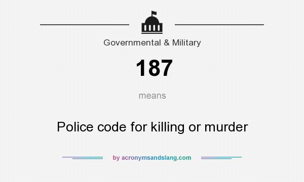 What does 187 mean? It stands for Police code for killing or murder