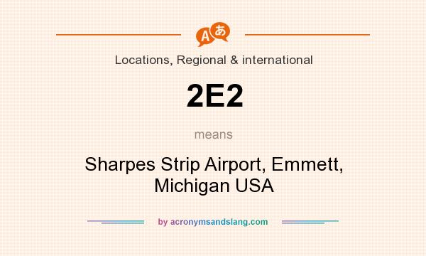 What does 2E2 mean? It stands for Sharpes Strip Airport, Emmett, Michigan USA