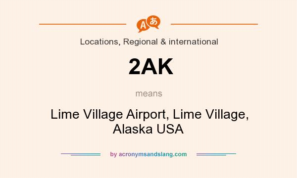 What does 2AK mean? It stands for Lime Village Airport, Lime Village, Alaska USA