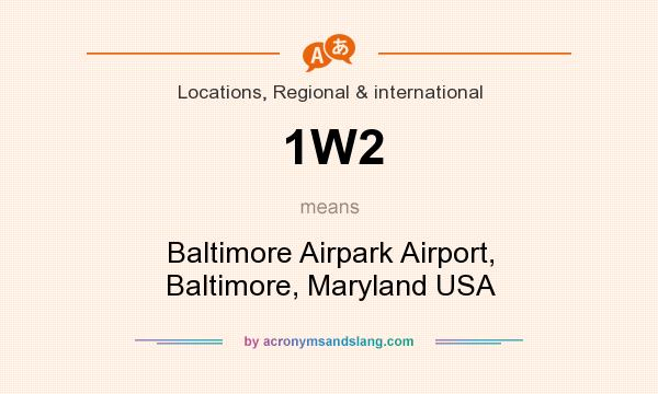 What does 1W2 mean? It stands for Baltimore Airpark Airport, Baltimore, Maryland USA