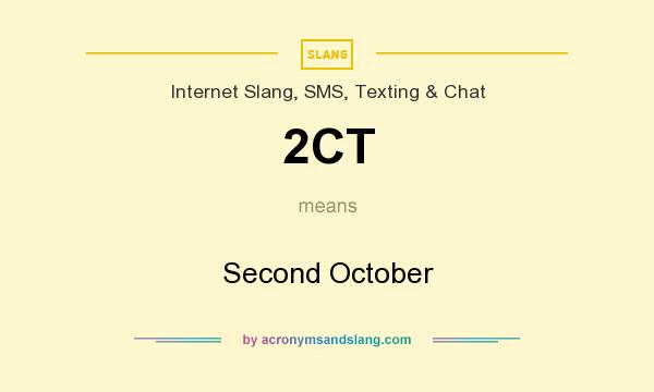 What does 2CT mean? It stands for Second October
