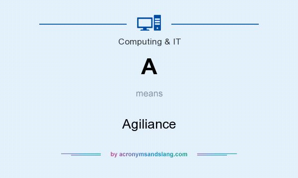 What does A mean? It stands for Agiliance