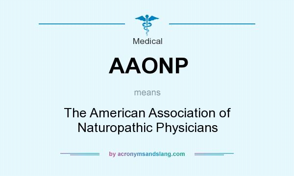 What does AAONP mean? It stands for The American Association of Naturopathic Physicians