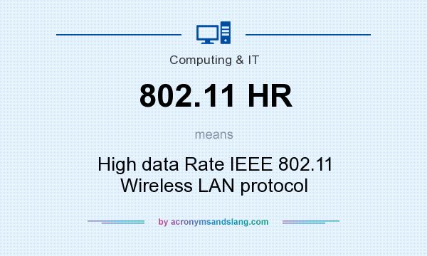 What does 802.11 HR mean? It stands for High data Rate IEEE 802.11 Wireless LAN protocol