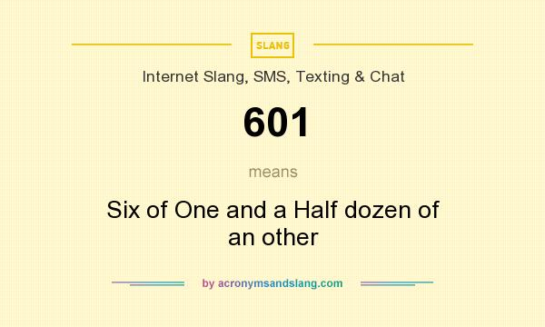 What does 601 mean? It stands for Six of One and a Half dozen of an other