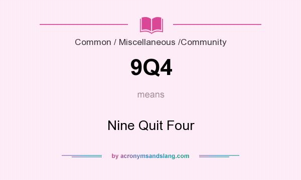 What does 9Q4 mean? It stands for Nine Quit Four