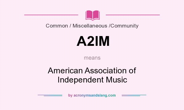 What does A2IM mean? It stands for American Association of Independent Music