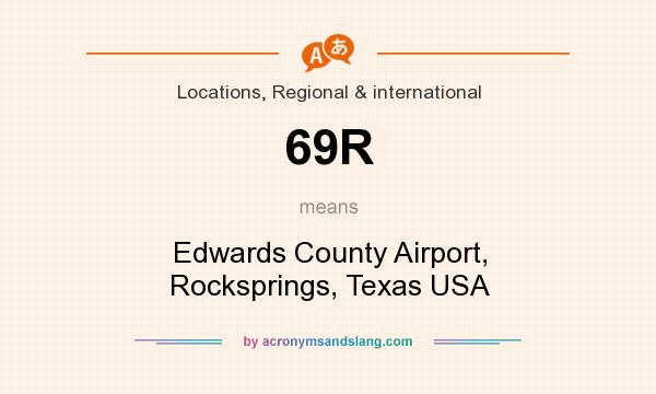 What does 69R mean? It stands for Edwards County Airport, Rocksprings, Texas USA