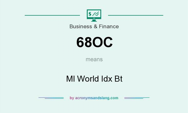 What does 68OC mean? It stands for Ml World Idx Bt