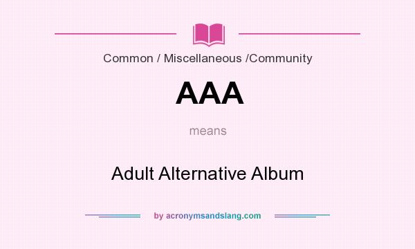 What does AAA mean? It stands for Adult Alternative Album