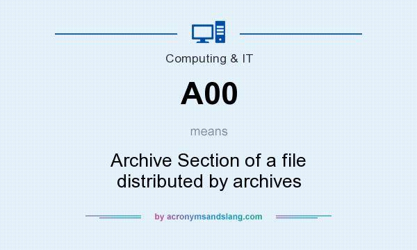 What does A00 mean? It stands for Archive Section of a file distributed by archives